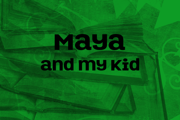 Maya and my kid, part two
